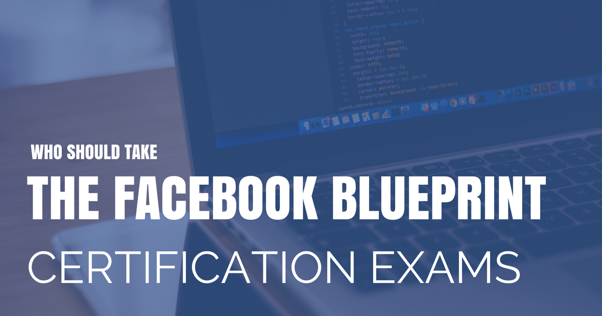 Who should take the facebook blueprint certification exams malvernweather Image collections