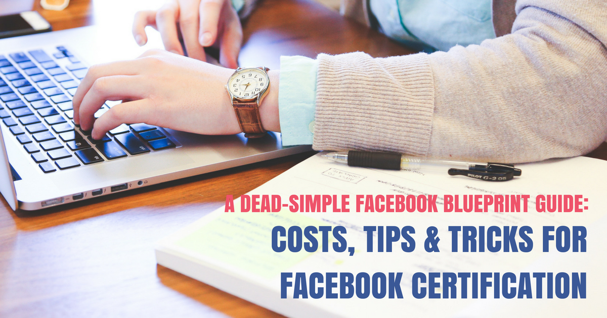 A Dead Simple Facebook Blueprint Certification Guide Costs Tips
